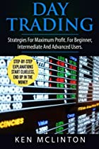 Day Trading: Strategies For Maximum Profit. For Beginner, Intermediate And Advanced Users. (Day Trading, Stock Exchange, Trading Strategies) (Volume 2)