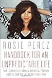 img - for Handbook for an Unpredictable Life: How I Survived Sister Renata and My Crazy Mother, and Still Came Out Smiling (with Great Hair) 1st (first) by Perez, Rosie (2014) Hardcover book / textbook / text book
