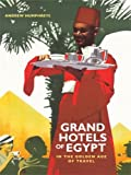 Grand Hotels of Egypt: In the Golden Age of Travel (9774164962) by Humphreys, Andrew