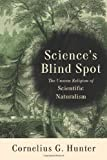 Science's Blind Spot: The Unseen Religion of Scientific Naturalism