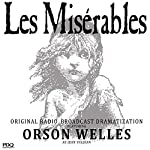 Les Misérables: The Original Radio Broadcast Starring Orson Welles as Jean Valjean | Victor Hugo,Orson Welles (adaptation)