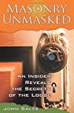 Masonry Unmasked: An Insider Reveals the Secrets of the Lodge