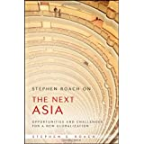 Stephen Roach on the Next Asia: Opportunities and Challenges for a New Globalization ~ Stephen Roach