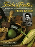 Fridas Fiestas: Recipes and Reminiscences of Life with Frida Kahlo