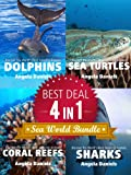 Sea World Bundle - 4 Marine Life Books in 1: Dolphins, Sea Turtles, Coral Reefs and Sharks (Discover the Worlds Most Amazing Animals Series)