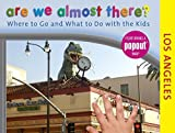 img - for Are We Almost There? Los Angeles: Where to Go and What to Do with the Kids by Laura Kath (2009-07-14) book / textbook / text book