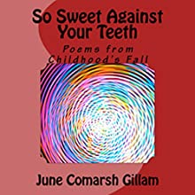 So Sweet Against Your Teeth: Poems from Childhood's Fall Audiobook by June Comarsh Gillam Narrated by Michelle Volz