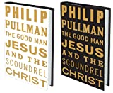 Philip Pullman The Good Man Jesus and The Scoundrel Christ (Myths)