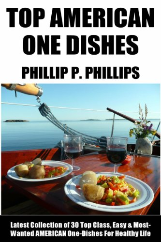 American One-Dish Recipes: Latest Collection of 30 Top Class, Simple, Easy And Most-Wanted American One-Dish Recipes For Healthy Life by Phillip P. Phillips