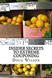 img - for Insider Secrets To Extreme Couponing: Insider Secrets to Getting up to 90% off Your Grocery Bill (Volume 1) book / textbook / text book