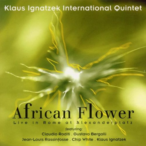 African Flower - Live In Rome at Alexanderplatz by Klaus Ignatzek International Quintet, Claudio Roditi, Gustavo Bergalli, Jean-Louis Rassinfosse and Chip White