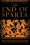 The End of Sparta: A Novel (1608193543) by Hanson, Victor Davis