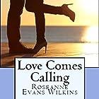 Love Comes Calling: California Connections, Book 2 Hörbuch von Roseanne Wilkins Gesprochen von: Steve Olsen