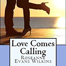 Love Comes Calling: California Connections, Book 2 Audiobook by Roseanne Wilkins Narrated by Steve Olsen