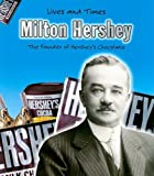 Milton Hershey (Lives And Times)