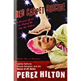 Red Carpet Suicide: A Survival Guide on Keeping Up With the Hiltons ~ Perez Hilton