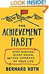 The Achievement Habit: Stop Wishing,...