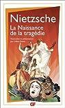 La naissance de la trag�die, ou, H�ll�nisme et pessimisme par Nietzsche