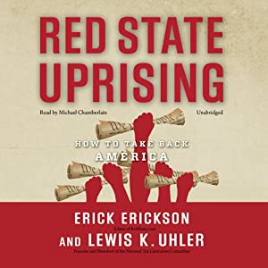 Red State Uprising: How to Take Back America | [Erick Erickson, Lewis K. Uhler]