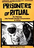 img - for Prisoners of Ritual: An Odyssey Into Female Genital Circumcision in Africa book / textbook / text book