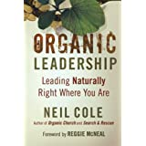 Organic Leadership: Leading Naturally Right Where You Areby Neil Cole
