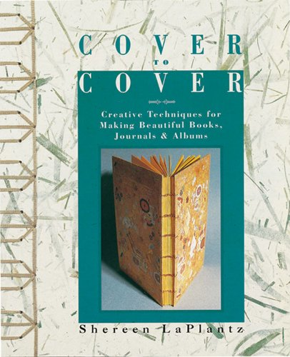 Cover To Cover: Creative Techniques For Making Beautiful...