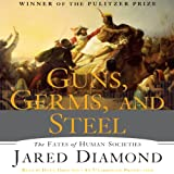 Guns, Germs and Steel: The Fate of Human Societies