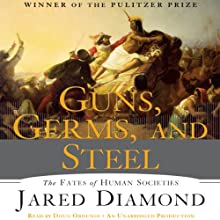 Guns, Germs and Steel: The Fate of Human Societies (       UNABRIDGED) by Jared Diamond Narrated by Doug Ordunio