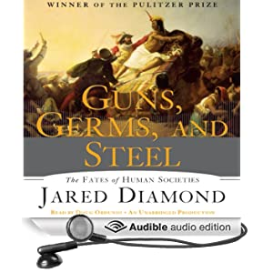 Guns, Germs and Steel: The Fate of Human Societies (Unabridged)