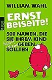 Ernst beiseite!: 500 Namen, die Sie Ihrem Kind besser nicht geben sollten