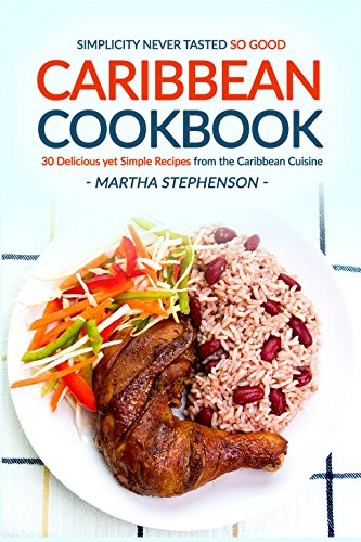 Caribbean Cookbook - 30 Delicious yet Simple Recipes from the Caribbean Cuisine: Simplicity Never Tasted So Good. by Gordon Rock