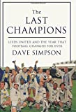 The Last Champions: Leeds United and the Year that Football Changed Forever by Simpson, Dave (2012)