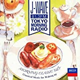 J-WAVE TOKYO MORNING RADIO  モーニング・クラシック VOL.1 ~目覚めのクラシック