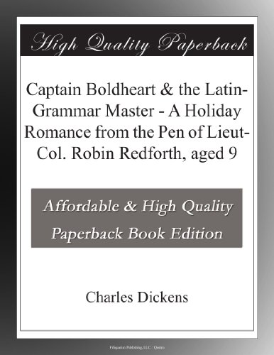 Captain Boldheart & the Latin-Grammar Master - A Holiday Romance from the Pen of Lieut-Col. Robin Redforth, aged 9