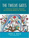 The Twelve Gates: A Spiritual Passage Through the Egyptian Books of the Dead