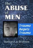 The Abuse of Men: Trauma Begets Trauma