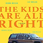 The Kids Are All Right: A Memoir | Liz Welch,Amanda Welch,Dan Welch,Diana Welch