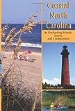 Coastal North Carolina: Its Enchanting Islands, Towns, and Communities