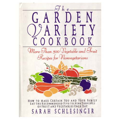 Garden Variety Cookbook: More Than 500 Vegetable and Fruit Recipes for Non-Vegetarians