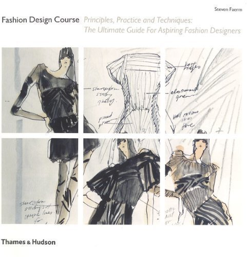 Fashion Design Course: Principles, Practice and Techniques: The Ultimate Guide for Aspiring Fashion Designers by Steven Faerm (2010)