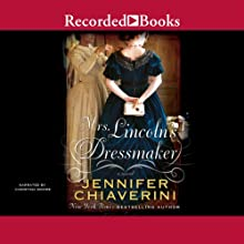 Mrs. Lincoln's Dressmaker (       UNABRIDGED) by Jennifer Chiaverini Narrated by Christina Moore