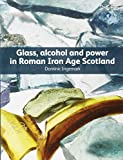 Glass, Alcohol and Power in Roman Iron Age Scotland