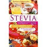 """STEVIA - S�ndhaft s�� und urgesund (Die Alternative zu Zucker und S��stoffen)von """"Barbara Simonsohn"""""""