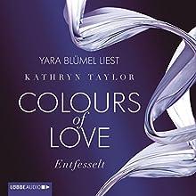 Entfesselt (Colours of Love 1) Hörbuch von Kathryn Taylor Gesprochen von: Yara Blümel