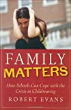 Family Matters: How Schools Can Cope with the Crisis in Childrearing (0787966568) by Evans, Robert