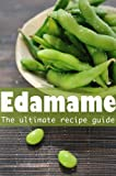 img - for Edamame :The Ultimate Guide - Over 30 Delicious & Best Selling Recipes book / textbook / text book