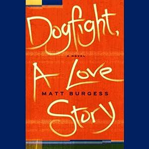 Dogfight, A Love Story | [Matt Burgess]