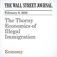 The Thorny Economics of Illegal Immigration Other by Bob Davis Narrated by Alexander Quincy