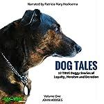 Dog Tales: 12 True Dog Stories of Loyalty, Heroism and Devotion, Volume 1 | John Hodges,John Hodges