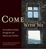 Come with Me: An Invitation to Break Through the Wall Between You and God